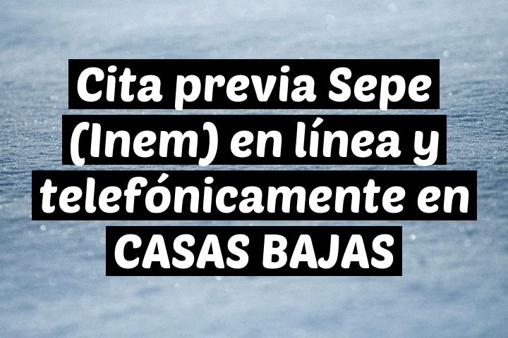 Cita previa Sepe (Inem) en línea y telefónicamente en CASAS BAJAS