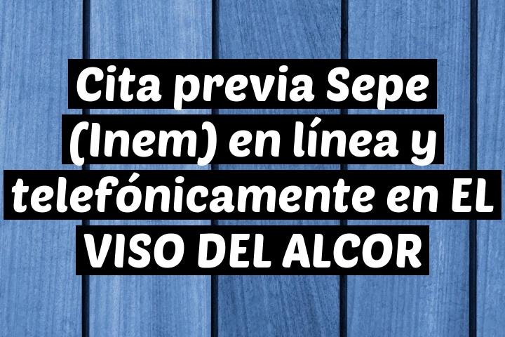 Cita previa Sepe (Inem) en línea y telefónicamente en EL VISO DEL ALCOR