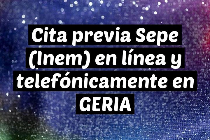 Cita previa Sepe (Inem) en línea y telefónicamente en GERIA