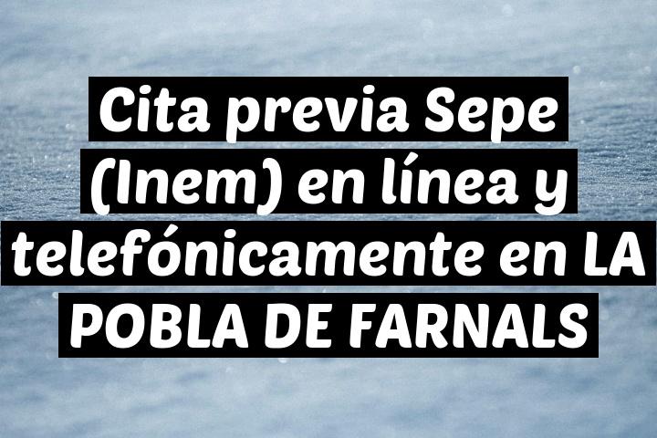 Cita previa Sepe (Inem) en línea y telefónicamente en LA POBLA DE FARNALS