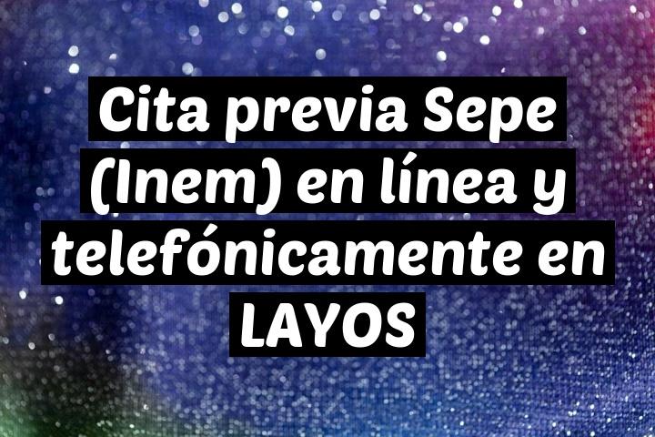 Cita previa Sepe (Inem) en línea y telefónicamente en LAYOS