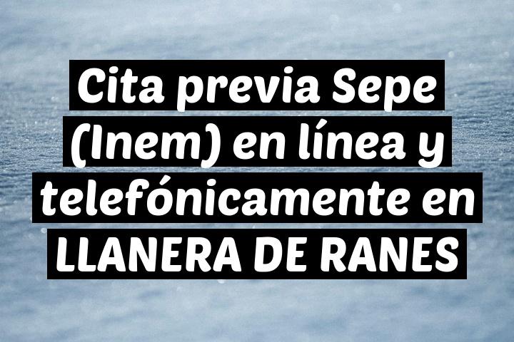 Cita previa Sepe (Inem) en línea y telefónicamente en LLANERA DE RANES
