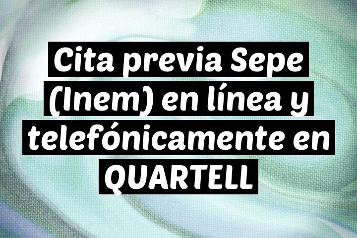 Cita previa Sepe (Inem) en línea y telefónicamente en QUARTELL