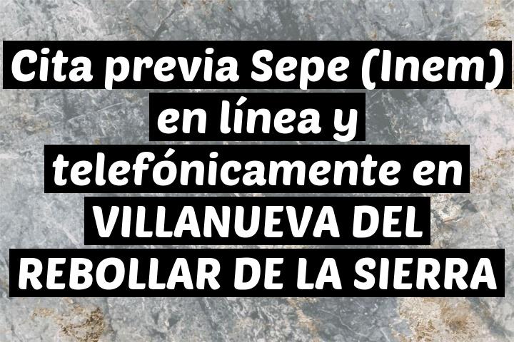 Cita previa Sepe (Inem) en línea y telefónicamente en VILLANUEVA DEL REBOLLAR DE LA SIERRA