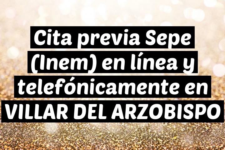 Cita previa Sepe (Inem) en línea y telefónicamente en VILLAR DEL ARZOBISPO