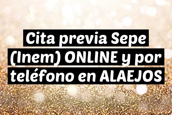 Cita previa Sepe (Inem) ONLINE y por teléfono en ALAEJOS