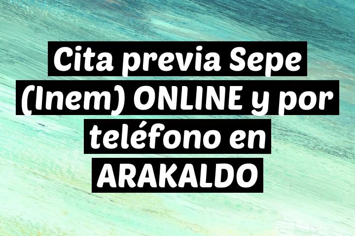 Cita previa Sepe (Inem) ONLINE y por teléfono en ARAKALDO