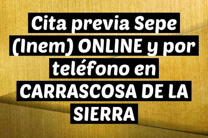 Cita previa Sepe (Inem) ONLINE y por teléfono en CARRASCOSA DE LA SIERRA