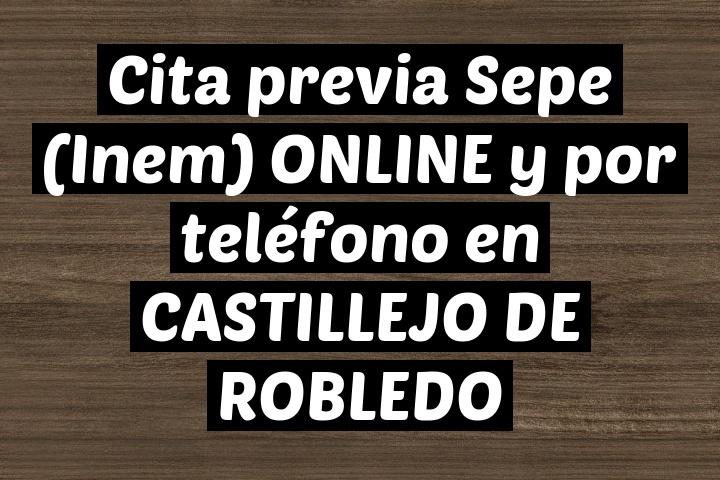 Cita previa Sepe (Inem) ONLINE y por teléfono en CASTILLEJO DE ROBLEDO