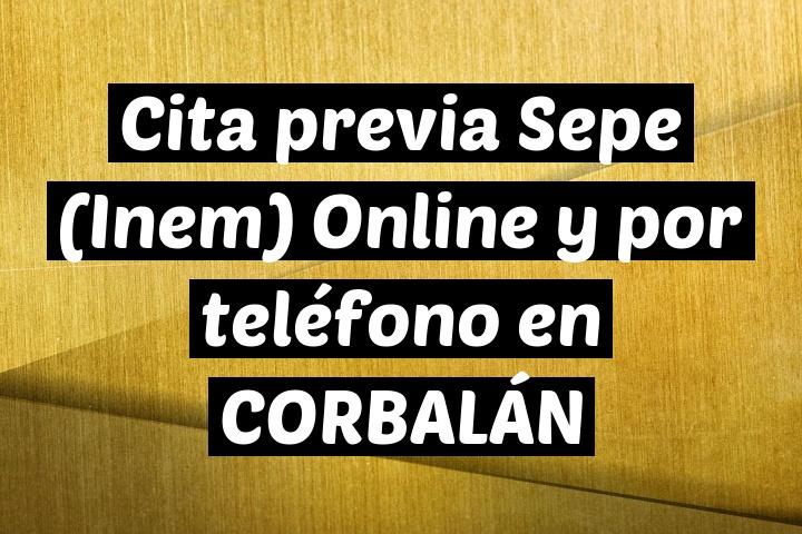 Cita previa Sepe (Inem) Online y por teléfono en CORBALÁN