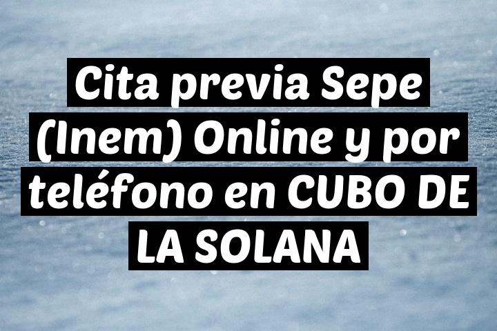 Cita previa Sepe (Inem) Online y por teléfono en CUBO DE LA SOLANA
