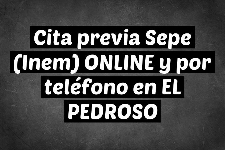 Cita previa Sepe (Inem) ONLINE y por teléfono en EL PEDROSO