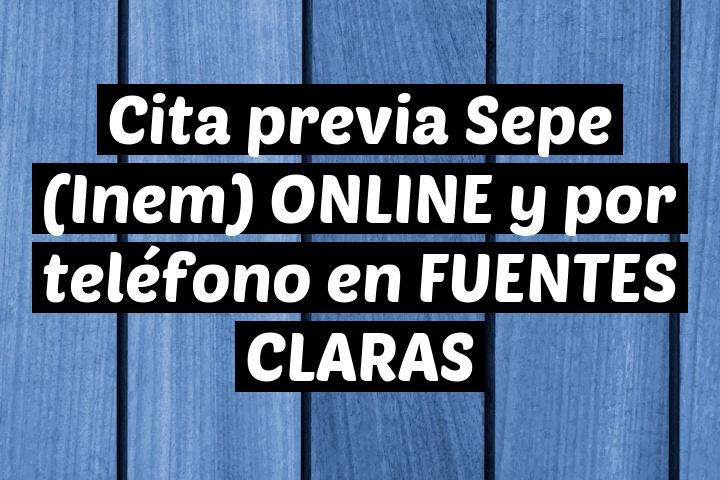 Cita previa Sepe (Inem) ONLINE y por teléfono en FUENTES CLARAS