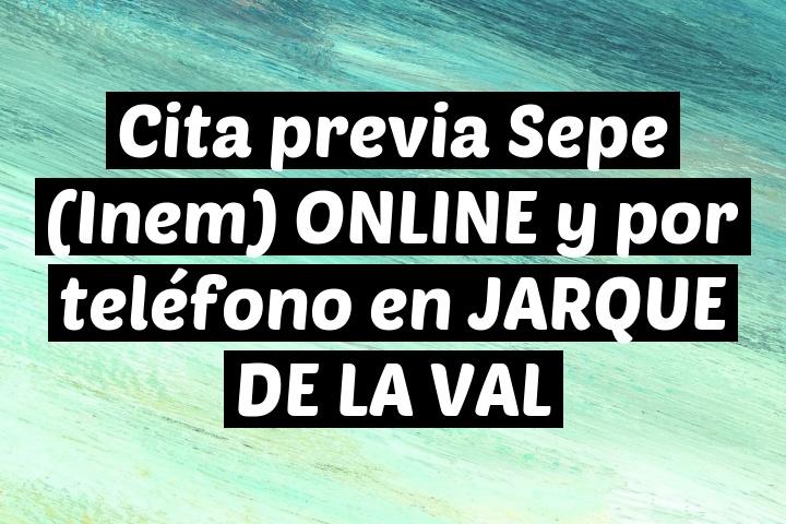 Cita previa Sepe (Inem) ONLINE y por teléfono en JARQUE DE LA VAL