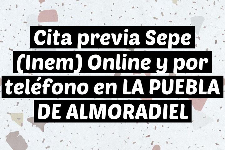 Cita previa Sepe (Inem) Online y por teléfono en LA PUEBLA DE ALMORADIEL