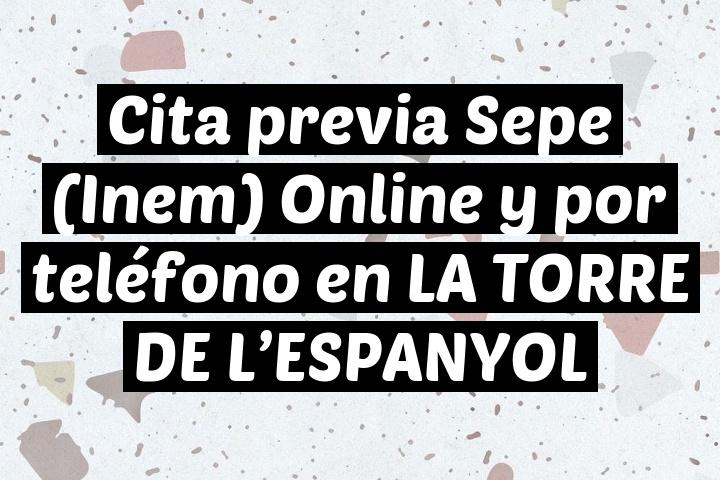 Cita previa Sepe (Inem) Online y por teléfono en LA TORRE DE L'ESPANYOL
