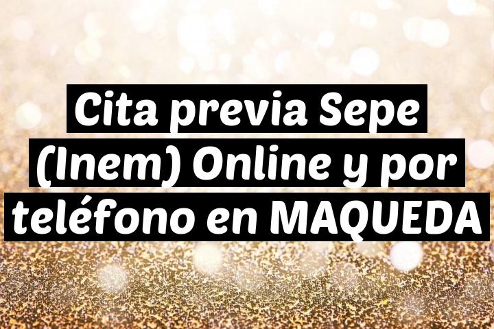 Cita previa Sepe (Inem) Online y por teléfono en MAQUEDA