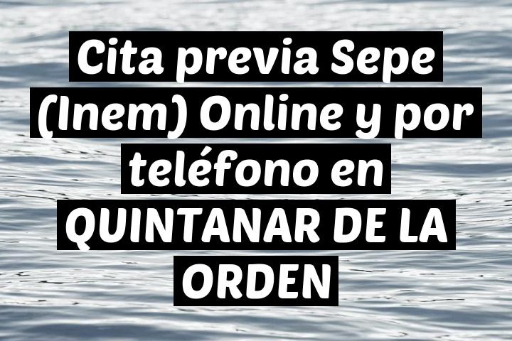 Cita previa Sepe (Inem) Online y por teléfono en QUINTANAR DE LA ORDEN