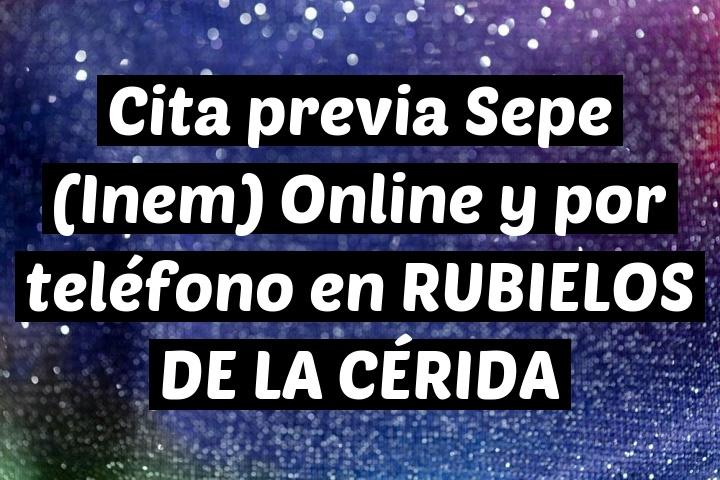 Cita previa Sepe (Inem) Online y por teléfono en RUBIELOS DE LA CÉRIDA