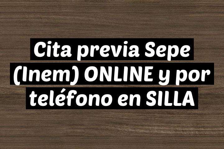 Cita previa Sepe (Inem) ONLINE y por teléfono en SILLA