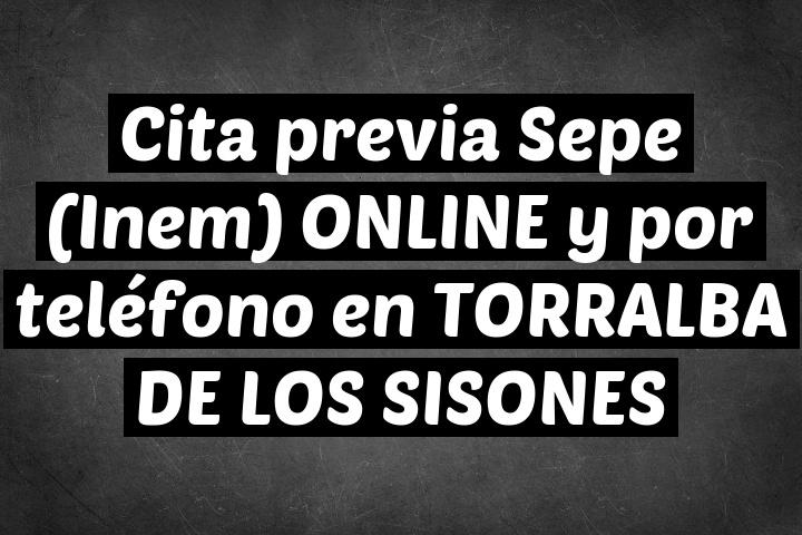 Cita previa Sepe (Inem) ONLINE y por teléfono en TORRALBA DE LOS SISONES