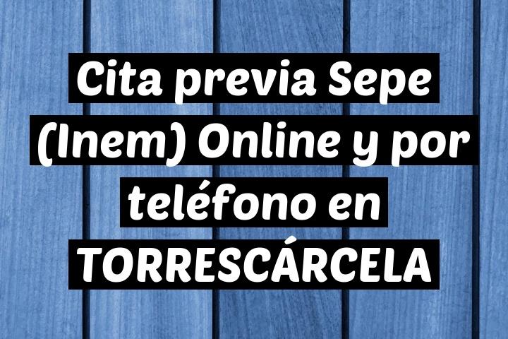 Cita previa Sepe (Inem) Online y por teléfono en TORRESCÁRCELA