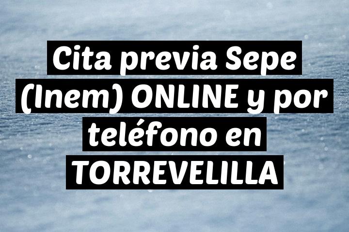 Cita previa Sepe (Inem) ONLINE y por teléfono en TORREVELILLA