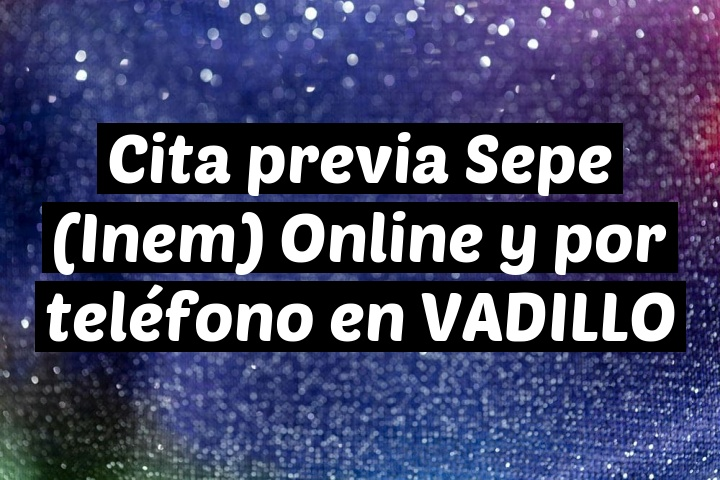 Cita previa Sepe (Inem) Online y por teléfono en VADILLO