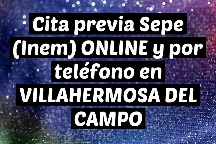 Cita previa Sepe (Inem) ONLINE y por teléfono en VILLAHERMOSA DEL CAMPO