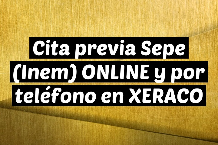Cita previa Sepe (Inem) ONLINE y por teléfono en XERACO