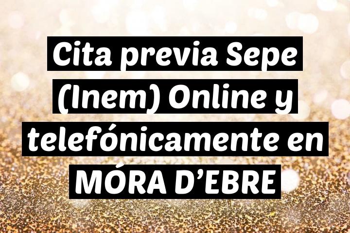 Cita previa Sepe (Inem) Online y telefónicamente en MÓRA D'EBRE