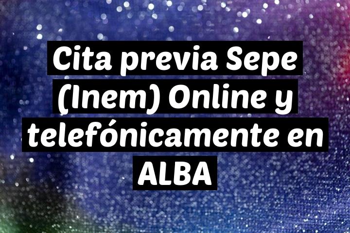 Cita previa Sepe (Inem) Online y telefónicamente en ALBA