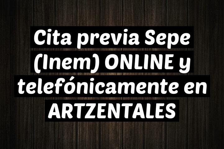 Cita previa Sepe (Inem) ONLINE y telefónicamente en ARTZENTALES