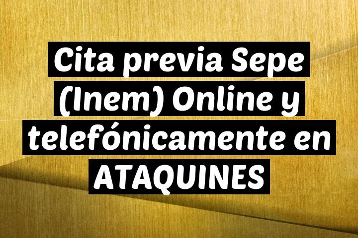 Cita previa Sepe (Inem) Online y telefónicamente en ATAQUINES
