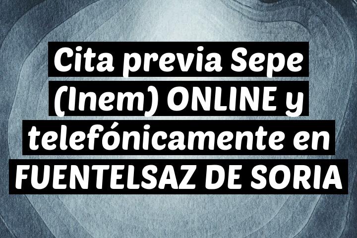 Cita previa Sepe (Inem) ONLINE y telefónicamente en FUENTELSAZ DE SORIA