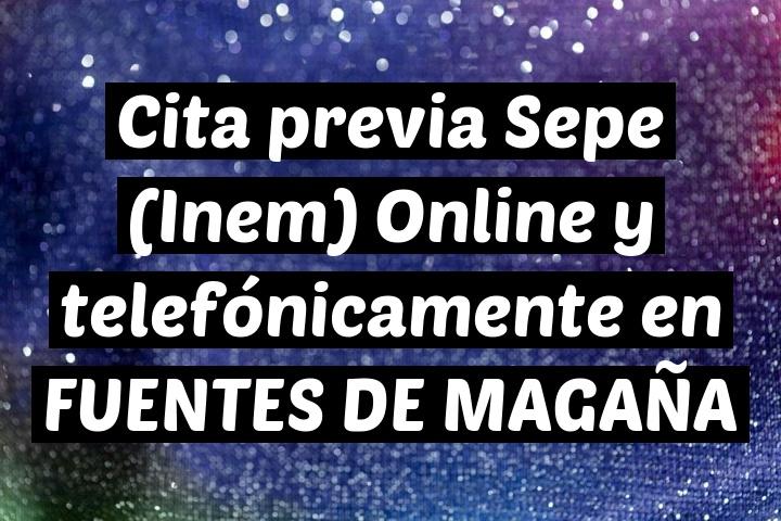 Cita previa Sepe (Inem) Online y telefónicamente en FUENTES DE MAGAÑA