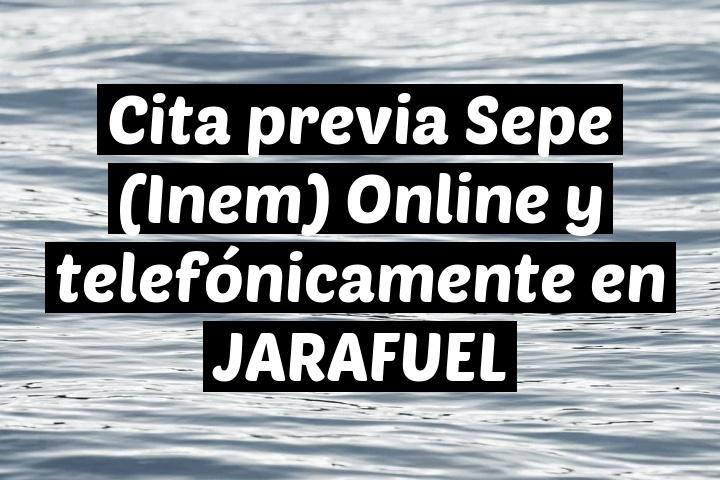 Cita previa Sepe (Inem) Online y telefónicamente en JARAFUEL