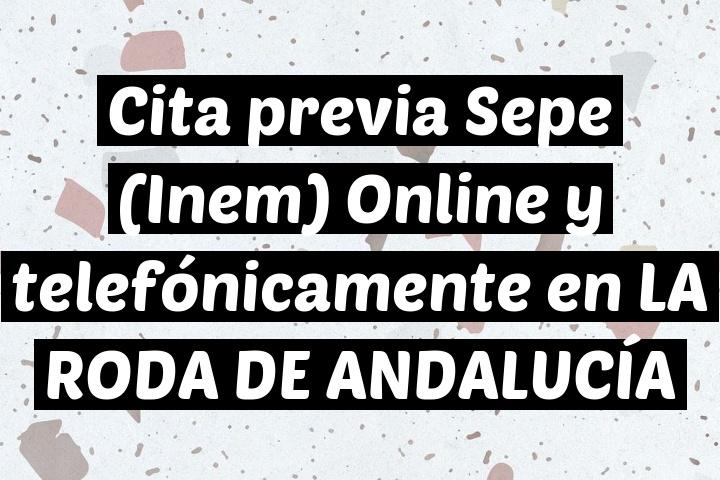 Cita previa Sepe (Inem) Online y telefónicamente en LA RODA DE ANDALUCÍA
