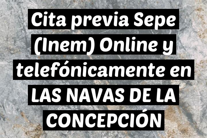 Cita previa Sepe (Inem) Online y telefónicamente en LAS NAVAS DE LA CONCEPCIÓN