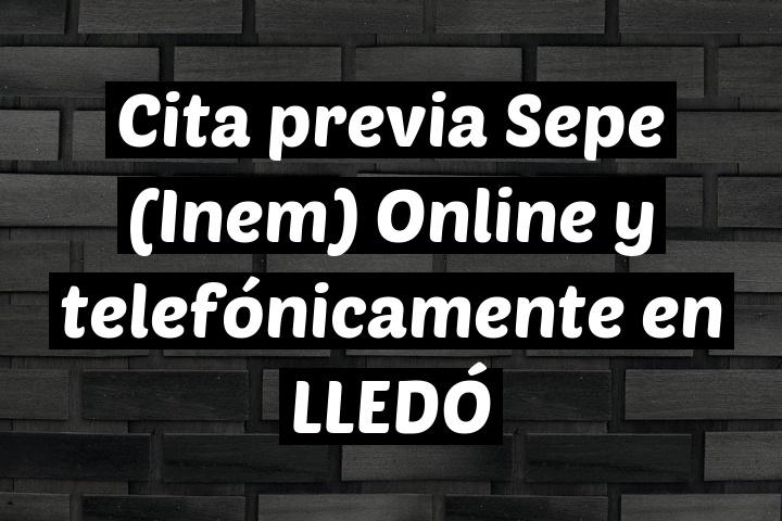 Cita previa Sepe (Inem) Online y telefónicamente en LLEDÓ