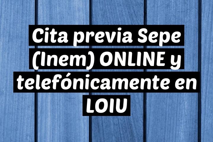 Cita previa Sepe (Inem) ONLINE y telefónicamente en LOIU