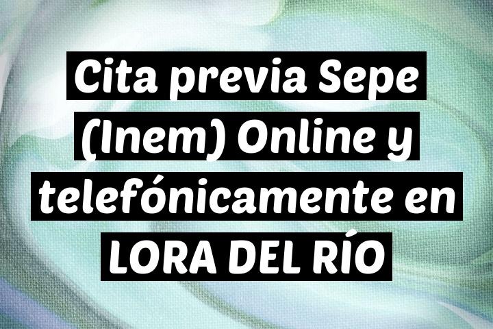 Cita previa Sepe (Inem) Online y telefónicamente en LORA DEL RÍO