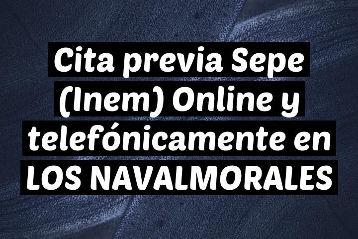 Cita previa Sepe (Inem) Online y telefónicamente en LOS NAVALMORALES