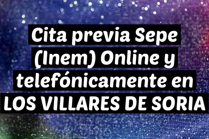 Cita previa Sepe (Inem) Online y telefónicamente en LOS VILLARES DE SORIA