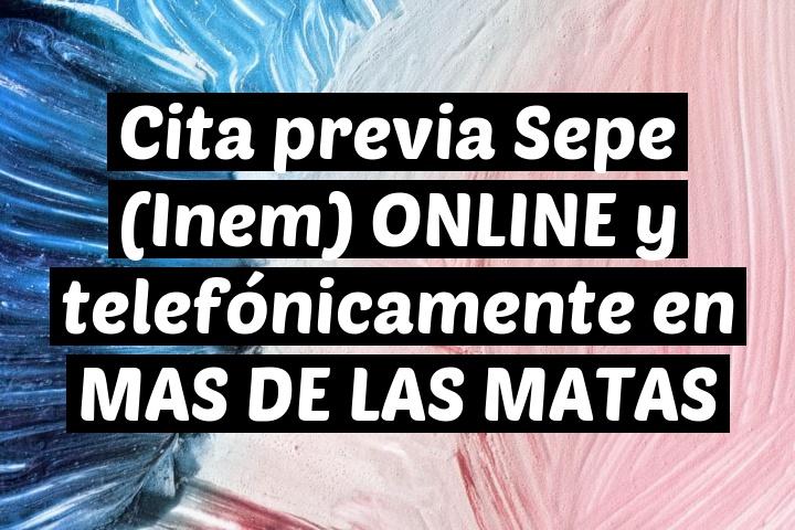 Cita previa Sepe (Inem) ONLINE y telefónicamente en MAS DE LAS MATAS