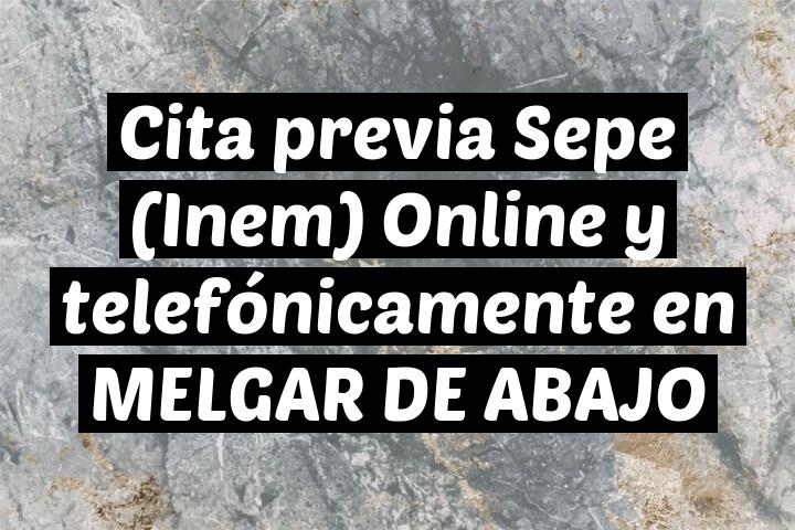 Cita previa Sepe (Inem) Online y telefónicamente en MELGAR DE ABAJO