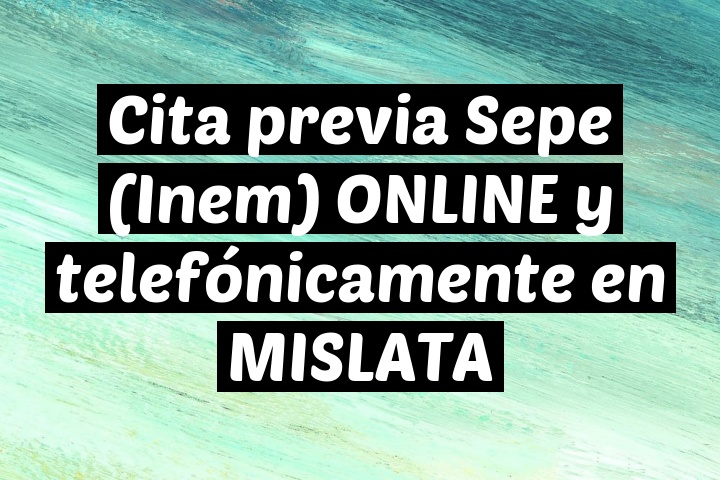 Cita previa Sepe (Inem) ONLINE y telefónicamente en MISLATA