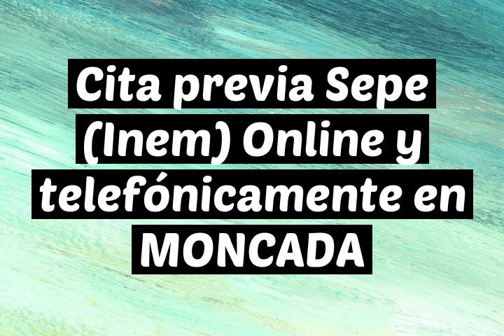 Cita previa Sepe (Inem) Online y telefónicamente en MONCADA