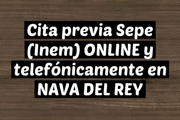 Cita previa Sepe (Inem) ONLINE y telefónicamente en NAVA DEL REY