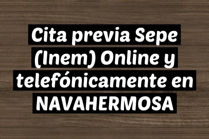 Cita previa Sepe (Inem) Online y telefónicamente en NAVAHERMOSA